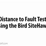 Distance to Fault Test using the Bird SiteHawk